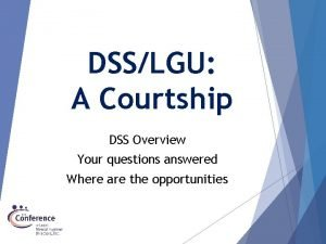 DSSLGU A Courtship DSS Overview Your questions answered