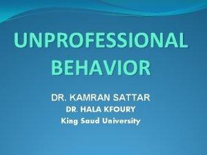 UNPROFESSIONAL BEHAVIOR DR KAMRAN SATTAR DR HALA KFOURY