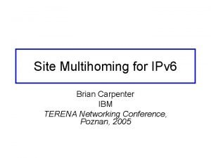 Site Multihoming for IPv 6 Brian Carpenter IBM