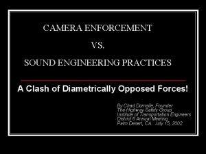 CAMERA ENFORCEMENT VS SOUND ENGINEERING PRACTICES A Clash