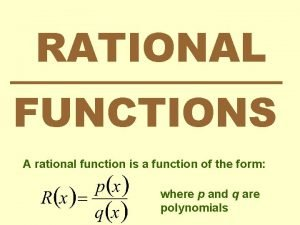 RATIONAL FUNCTIONS A rational function is a function