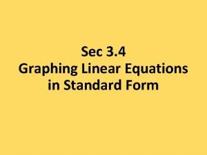 Sec 3 4 Graphing Linear Equations in Standard