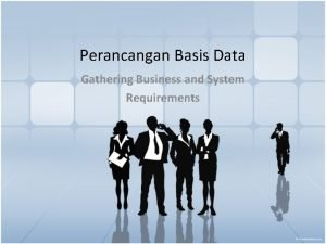 Perancangan Basis Data Gathering Business and System Requirements