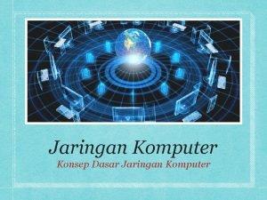 Jaringan Komputer Konsep Dasar Jaringan Komputer Konsep Dasar