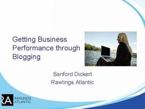 Getting Business Performance through Blogging Sanford Dickert Rawlings