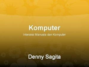 Komputer Interaksi Manusia dan Komputer Denny Sagita KOMPUTER
