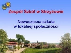 Zesp Szk w Strzyowie Nowoczesna szkoa w lokalnej