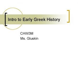 Intro to Early Greek History CHW 3 M