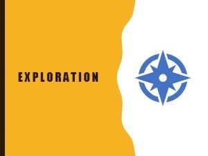 EXPLORATION FOUNDATIONS OF EXPLORATION The Renaissance had inspired