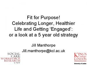 Fit for Purpose Celebrating Longer Healthier Life and