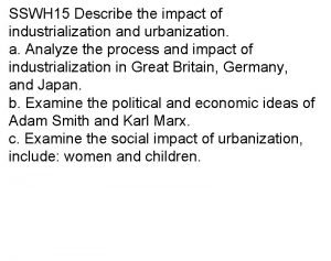SSWH 15 Describe the impact of industrialization and