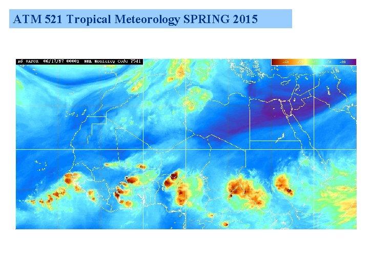 ATM 521 Tropical Meteorology SPRING 2015 ATM 521