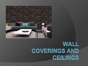 WALL COVERINGS AND CEILINGS Wall Coverings Selected according