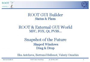 ROOT GUI Builder Status Plans ROOT External GUI