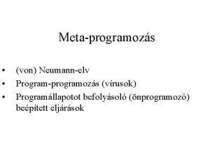 Metaprogramozs von Neumannelv Programprogramozs vrusok Programllapotot befolysol nprogramoz