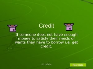 Credit If someone does not have enough money