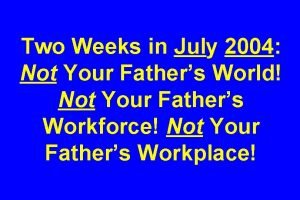 Two Weeks in July 2004 Not Your Fathers