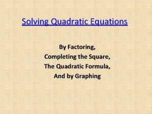 Solving Quadratic Equations By Factoring Completing the Square