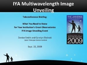 IYA Multiwavelength Image Unveiling Teleconference Briefing What You