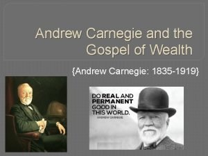 Andrew Carnegie and the Gospel of Wealth Andrew