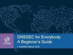 DNSSEC for Everybody A Beginners Guide ICANN 61