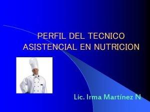 PERFIL DEL TECNICO ASISTENCIAL EN NUTRICION Lic Irma