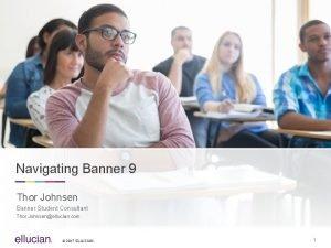 Navigating Banner 9 Thor Johnsen Banner Student Consultant