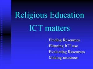 Religious Education ICT matters Finding Resources Planning ICT