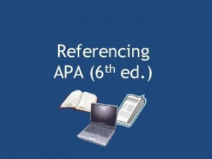 Referencing th APA 6 ed Referencing Academic writing