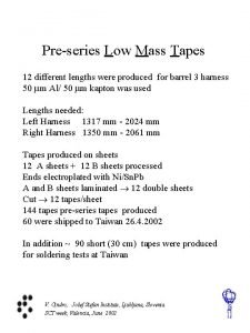 Preseries Low Mass Tapes 12 different lengths were
