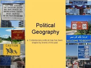 Political Geography a Contemporary political map has been