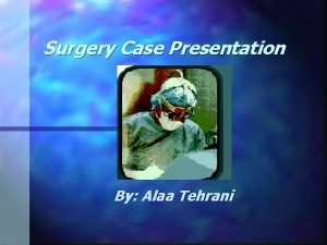Surgery Case Presentation By Alaa Tehrani Chief Complaint