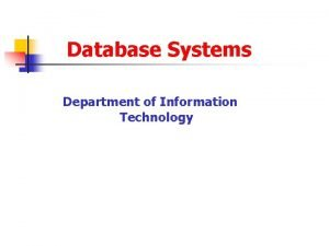 Database Systems Department of Information Technology Database Systems