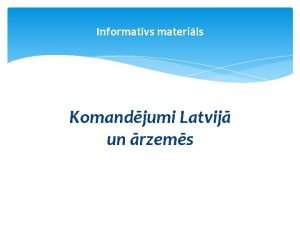 Informatvs materils Komandjumi Latvij un rzems Komandjumi Latvij