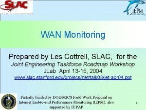 WAN Monitoring Prepared by Les Cottrell SLAC for