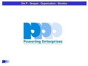 Die P Gruppe Organisation Struktur Die P Gruppe