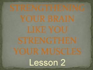 STRENGTHENING YOUR BRAIN LIKE YOU STRENGTHEN YOUR MUSCLES