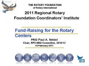 THE ROTARY FOUNDATION of Rotary International 2011 Regional