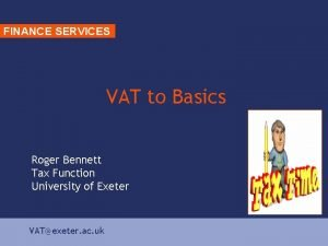 FINANCE SERVICES VAT to Basics Roger Bennett Tax