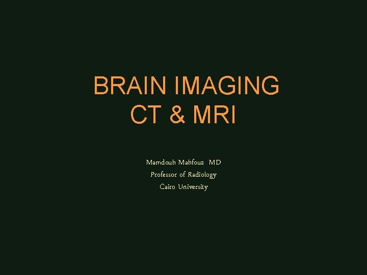 BRAIN IMAGING CT MRI Mamdouh Mahfouz MD Professor