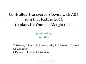 Controlled Transverse Blowup with ADT from first tests