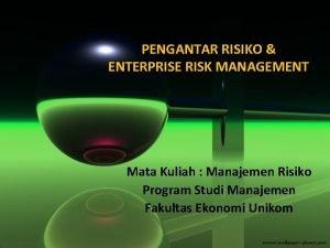 PENGANTAR RISIKO ENTERPRISE RISK MANAGEMENT Mata Kuliah Manajemen