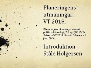 Planeringens utmaningar VT 2018 Planeringens utmaningar makt politik