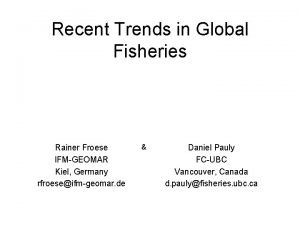 Recent Trends in Global Fisheries Rainer Froese IFMGEOMAR