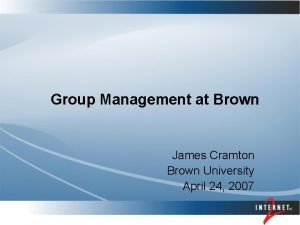 Group Management at Brown James Cramton Brown University
