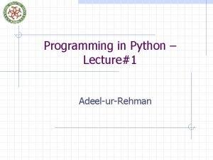 Programming in Python Lecture1 AdeelurRehman Programming in Python