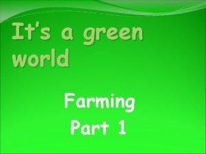 Its a green world Farming Part 1 Starter