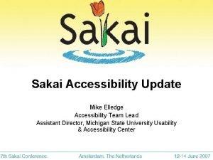 Sakai Accessibility Update Mike Elledge Accessibility Team Lead