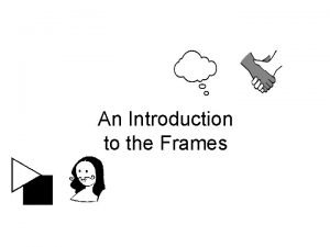 An Introduction to the Frames Frames There is
