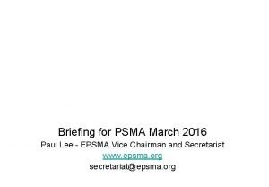Briefing for PSMA March 2016 Paul Lee EPSMA